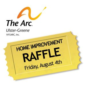 The Arc of Ulster-Greene's logo and raffle ticket icon for Home Improvement Raffle with drawing on Friday, August 4th 2017.